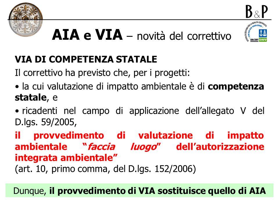 AIA e VIA – novità del correttivo VIA DI COMPETENZA STATALE Il correttivo ha previsto che, per i progetti: la cui valutazione di impatto ambientale è
