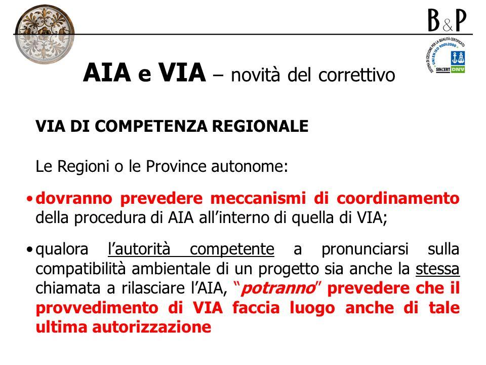 AIA e VIA – novità del correttivo VIA DI COMPETENZA REGIONALE Le Regioni o le Province autonome: dovranno prevedere meccanismi di coordinamento della