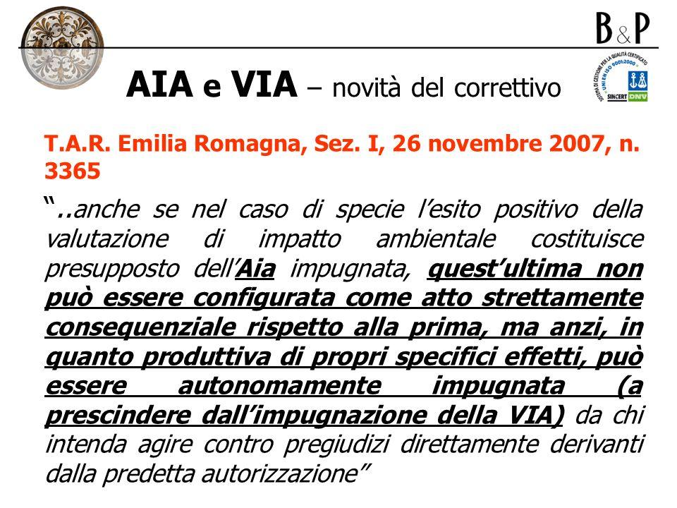 AIA e VIA – novità del correttivo T.A.R. Emilia Romagna, Sez. I, 26 novembre 2007, n. 3365.. anche se nel caso di specie lesito positivo della valutaz