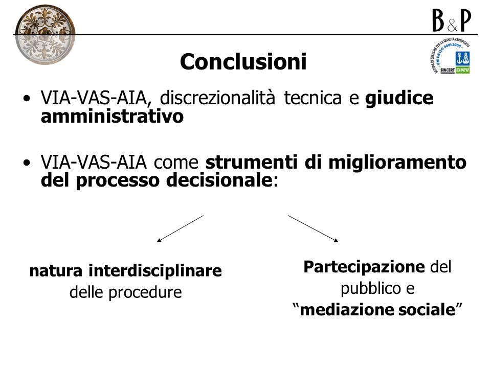 Conclusioni VIA-VAS-AIA, discrezionalità tecnica e giudice amministrativo VIA-VAS-AIA come strumenti di miglioramento del processo decisionale: natura