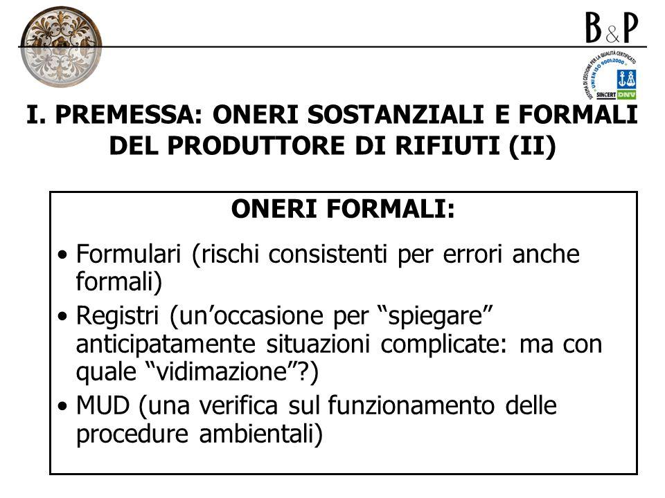 I. PREMESSA: ONERI SOSTANZIALI E FORMALI DEL PRODUTTORE DI RIFIUTI (II) ONERI FORMALI: Formulari (rischi consistenti per errori anche formali) Registr