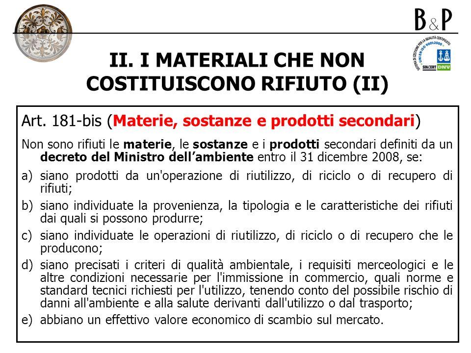 II. I MATERIALI CHE NON COSTITUISCONO RIFIUTO (II) Art. 181-bis (Materie, sostanze e prodotti secondari) Non sono rifiuti le materie, le sostanze e i
