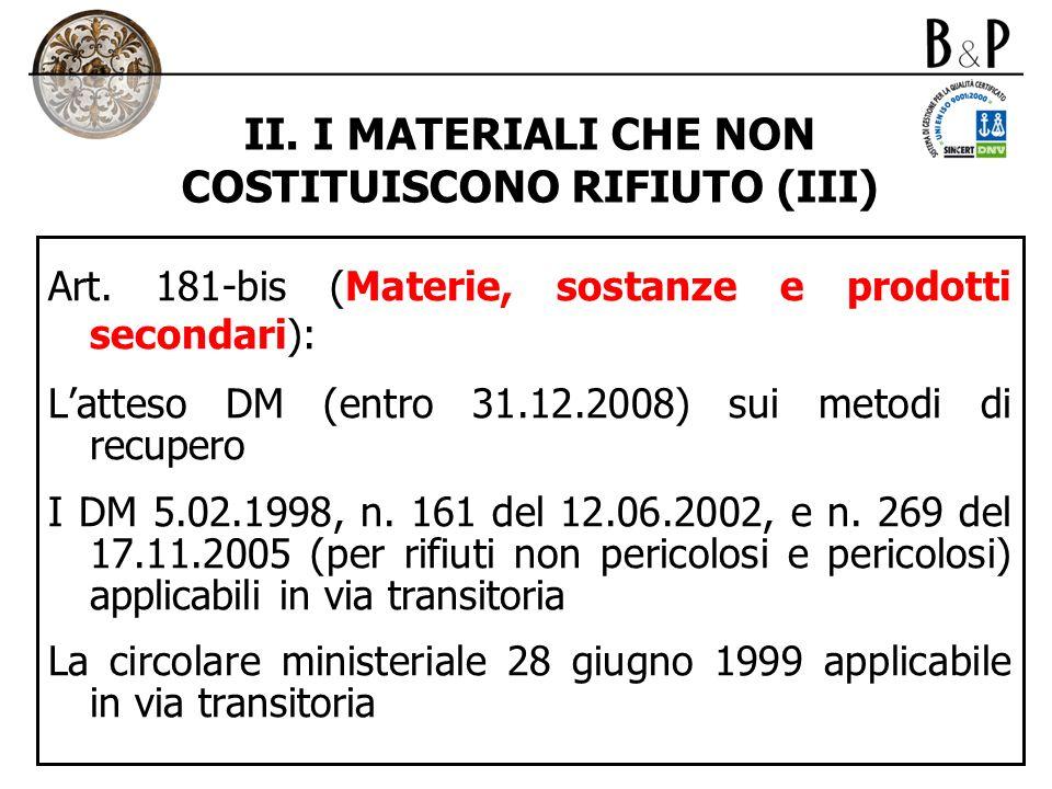 II. I MATERIALI CHE NON COSTITUISCONO RIFIUTO (III) Art. 181-bis (Materie, sostanze e prodotti secondari): Latteso DM (entro 31.12.2008) sui metodi di