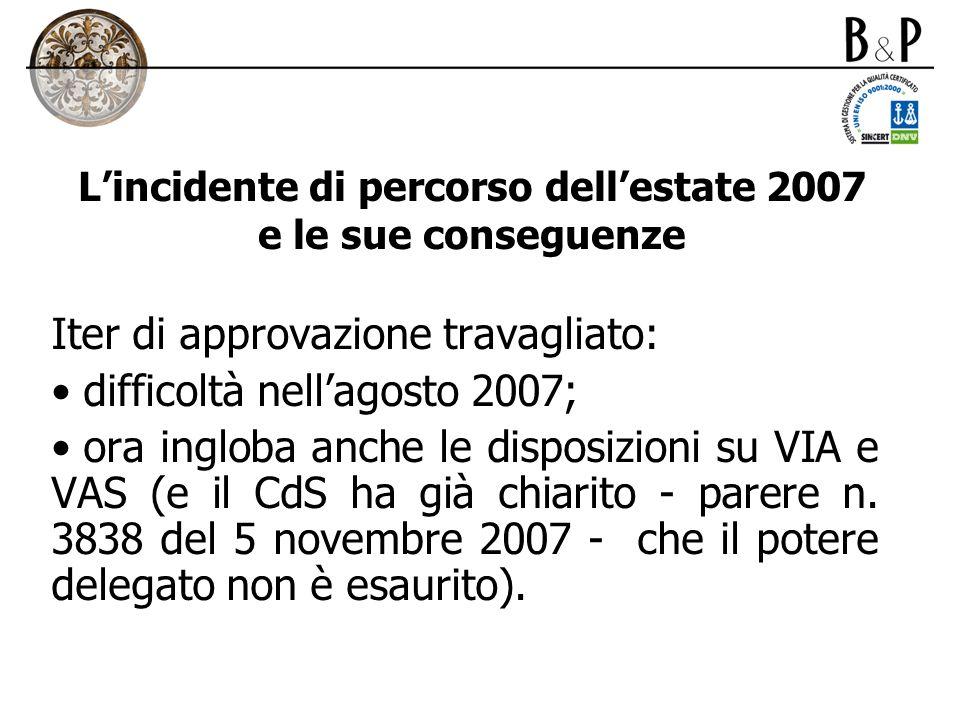 Lincidente di percorso dellestate 2007 e le sue conseguenze Iter di approvazione travagliato: difficoltà nellagosto 2007; ora ingloba anche le disposi