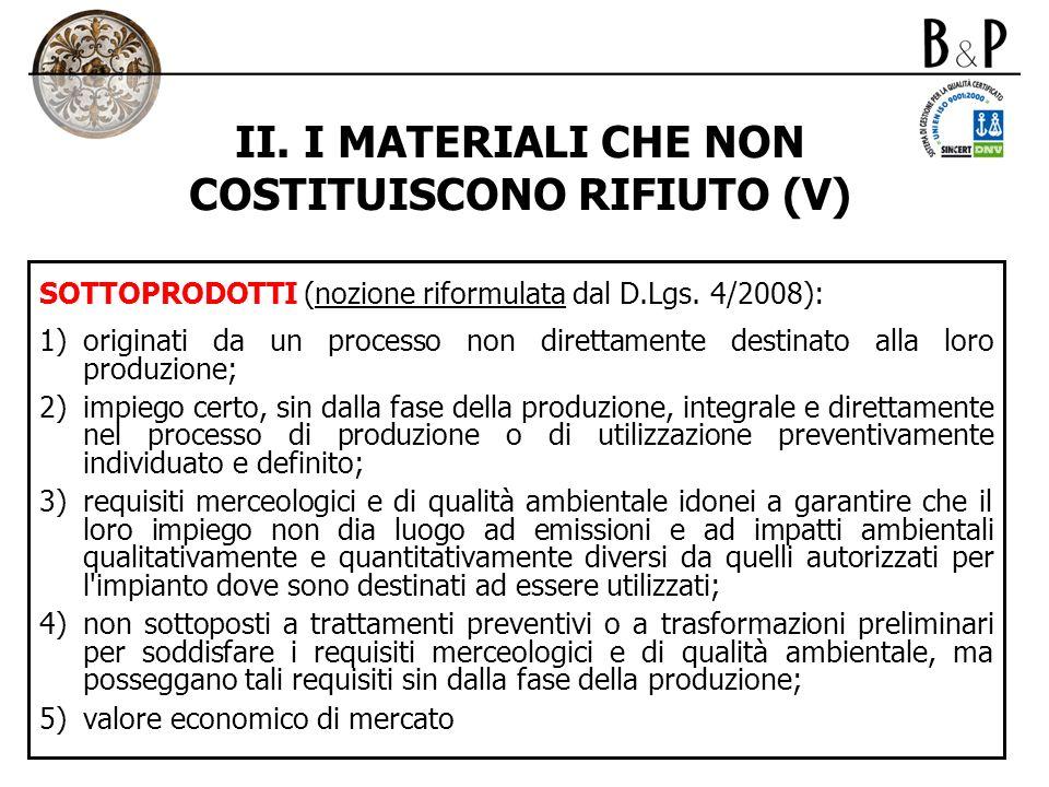 II. I MATERIALI CHE NON COSTITUISCONO RIFIUTO (V) SOTTOPRODOTTI (nozione riformulata dal D.Lgs. 4/2008): 1)originati da un processo non direttamente d