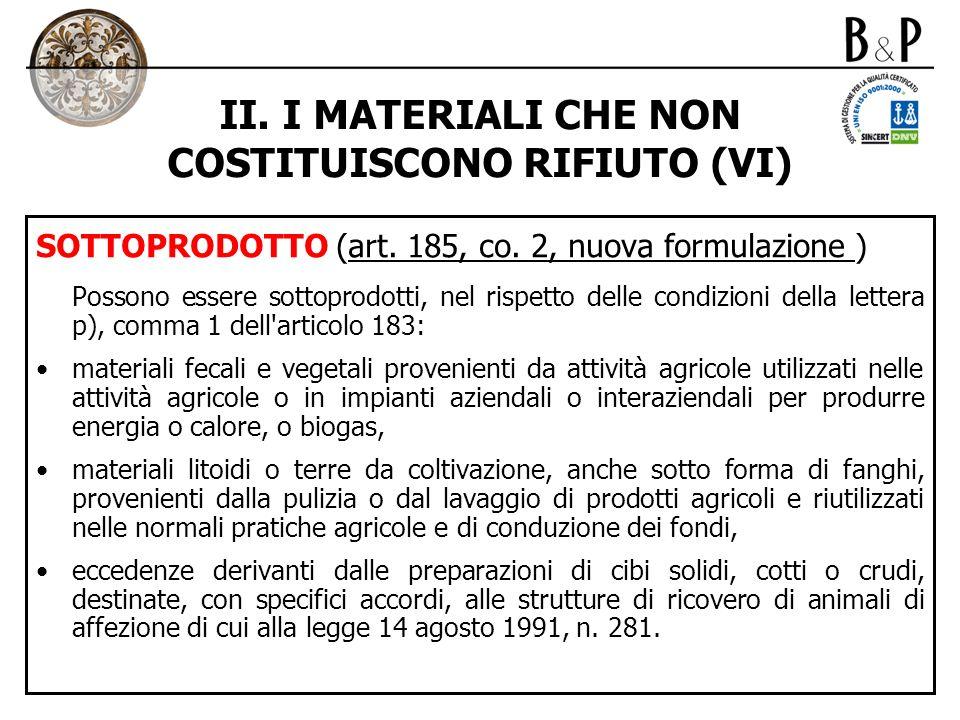 II. I MATERIALI CHE NON COSTITUISCONO RIFIUTO (VI) SOTTOPRODOTTO (art. 185, co. 2, nuova formulazione ) Possono essere sottoprodotti, nel rispetto del