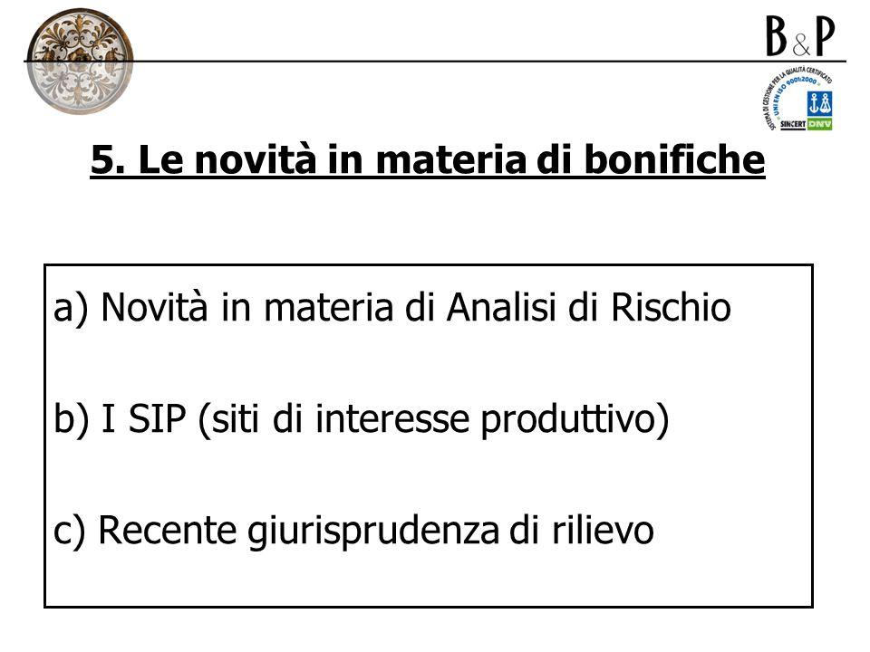 5. Le novità in materia di bonifiche a) Novità in materia di Analisi di Rischio b) I SIP (siti di interesse produttivo) c) Recente giurisprudenza di r