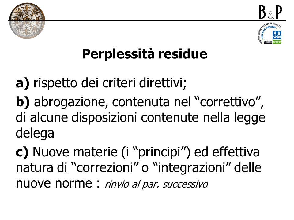 Perplessità residue a) rispetto dei criteri direttivi; b) abrogazione, contenuta nel correttivo, di alcune disposizioni contenute nella legge delega c