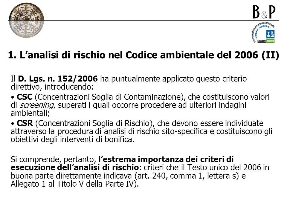 1. Lanalisi di rischio nel Codice ambientale del 2006 (II) Il D. Lgs. n. 152/2006 ha puntualmente applicato questo criterio direttivo, introducendo: C