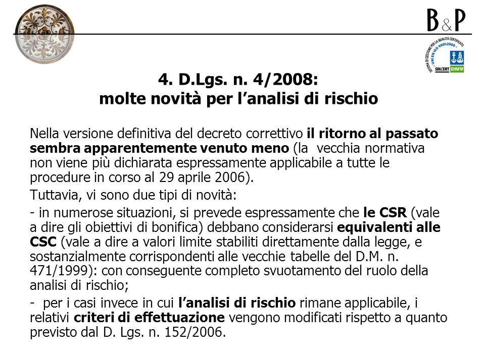4. D.Lgs. n. 4/2008: molte novità per lanalisi di rischio Nella versione definitiva del decreto correttivo il ritorno al passato sembra apparentemente