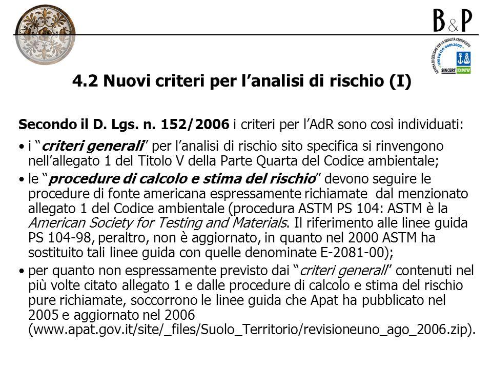 4.2 Nuovi criteri per lanalisi di rischio (I) Secondo il D. Lgs. n. 152/2006 i criteri per lAdR sono così individuati: i criteri generali per lanalisi
