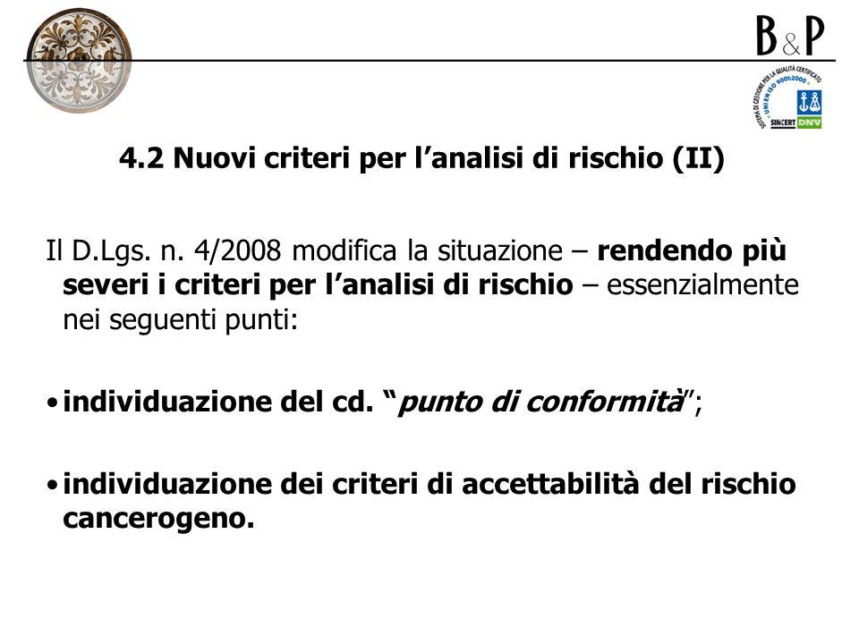 4.2 Nuovi criteri per lanalisi di rischio (II) Il D.Lgs. n. 4/2008 modifica la situazione – rendendo più severi i criteri per lanalisi di rischio – es