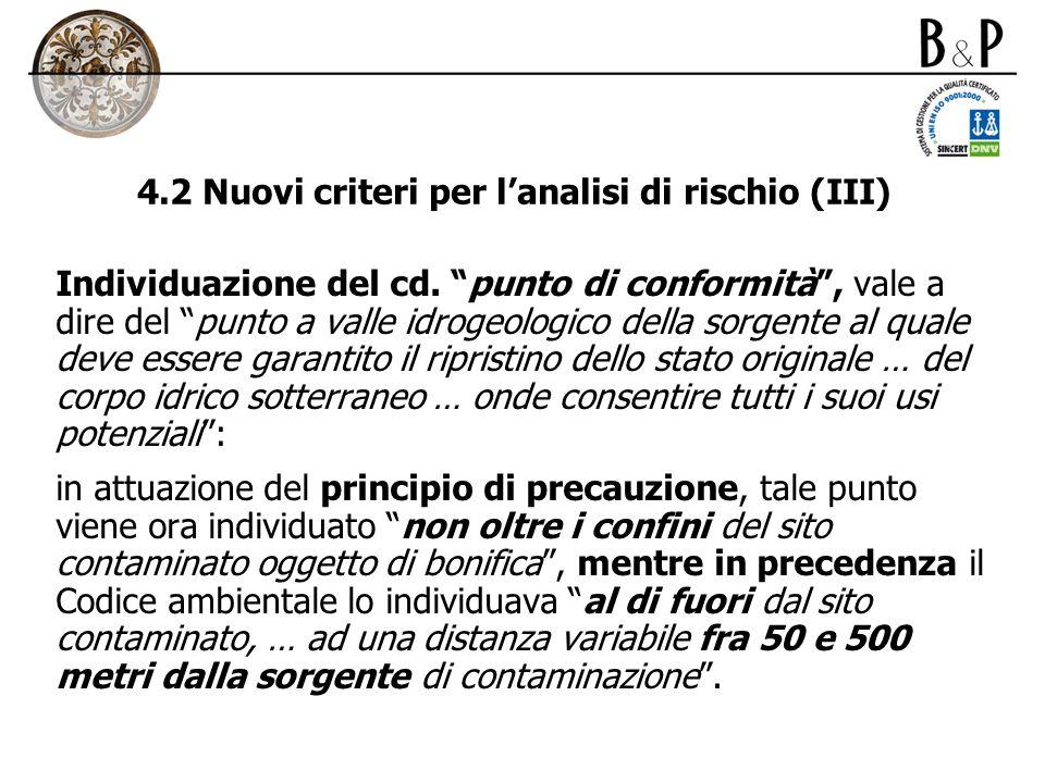 4.2 Nuovi criteri per lanalisi di rischio (III) Individuazione del cd. punto di conformità, vale a dire del punto a valle idrogeologico della sorgente