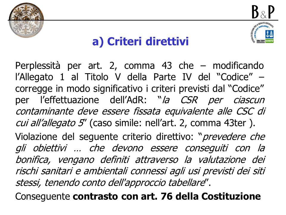 a) Criteri direttivi Perplessità per art. 2, comma 43 che – modificando lAllegato 1 al Titolo V della Parte IV del Codice – corregge in modo significa