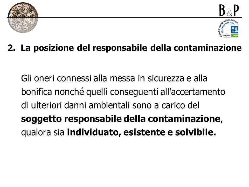 2. La posizione del responsabile della contaminazione Gli oneri connessi alla messa in sicurezza e alla bonifica nonché quelli conseguenti all'accerta