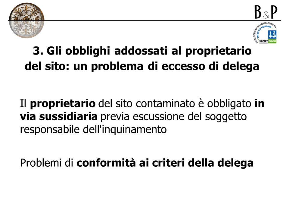 3. Gli obblighi addossati al proprietario del sito: un problema di eccesso di delega Il proprietario del sito contaminato è obbligato in via sussidiar