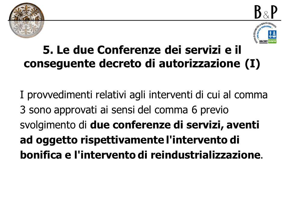 5. Le due Conferenze dei servizi e il conseguente decreto di autorizzazione (I) I provvedimenti relativi agli interventi di cui al comma 3 sono approv