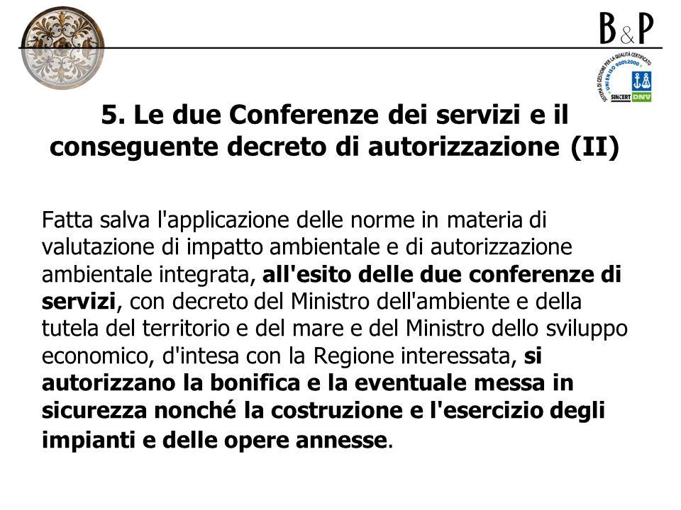 5. Le due Conferenze dei servizi e il conseguente decreto di autorizzazione (II) Fatta salva l'applicazione delle norme in materia di valutazione di i