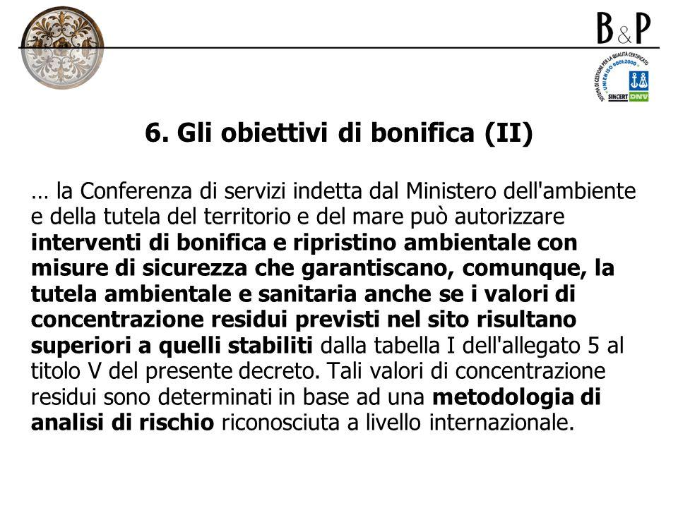 6. Gli obiettivi di bonifica (II) … la Conferenza di servizi indetta dal Ministero dell'ambiente e della tutela del territorio e del mare può autorizz