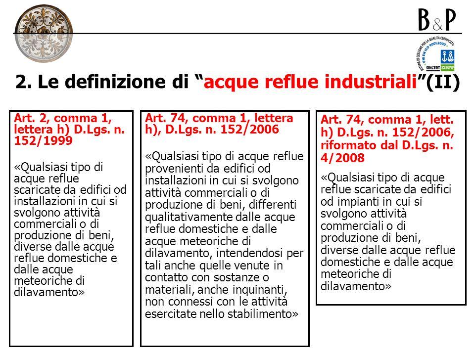 2. Le definizione di acque reflue industriali(II) Art. 2, comma 1, lettera h) D.Lgs. n. 152/1999 «Qualsiasi tipo di acque reflue scaricate da edifici