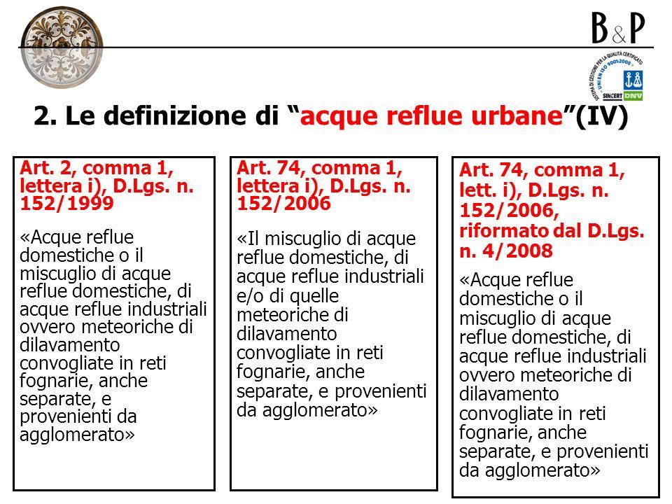 2. Le definizione di acque reflue urbane(IV) Art. 2, comma 1, lettera i), D.Lgs. n. 152/1999 «Acque reflue domestiche o il miscuglio di acque reflue d