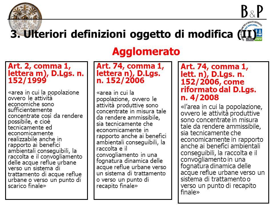 3. Ulteriori definizioni oggetto di modifica (II) Agglomerato Art. 2, comma 1, lettera m), D.Lgs. n. 152/1999 «area in cui la popolazione ovvero le at