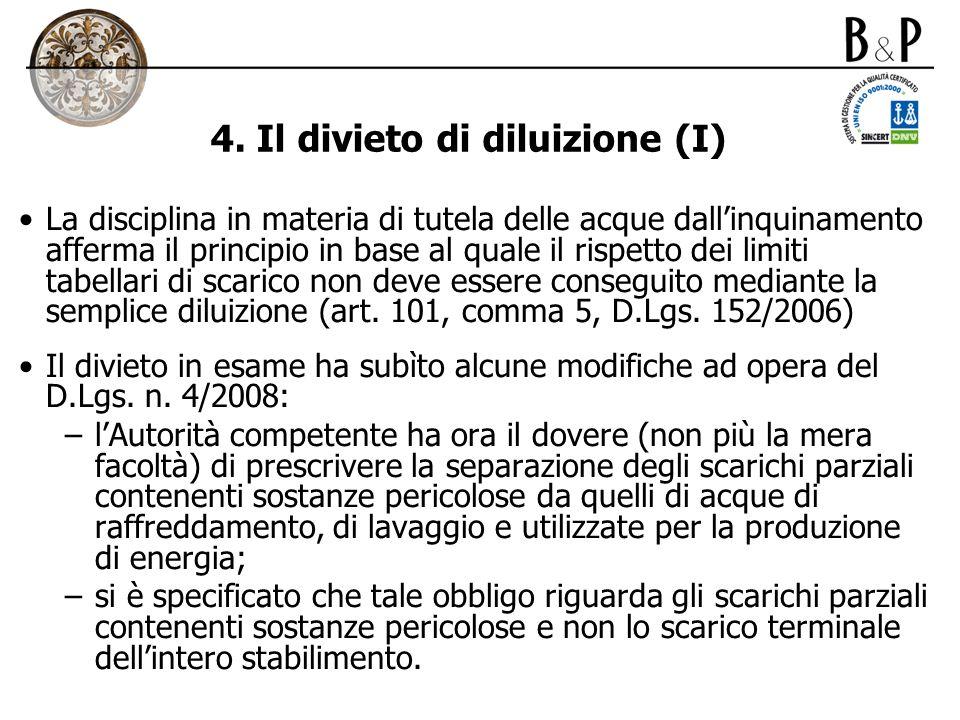 4. Il divieto di diluizione (I) La disciplina in materia di tutela delle acque dallinquinamento afferma il principio in base al quale il rispetto dei