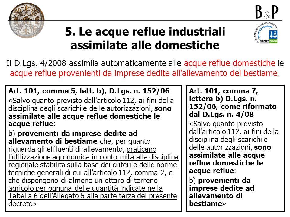 5. Le acque reflue industriali assimilate alle domestiche Art. 101, comma 5, lett. b), D.Lgs. n. 152/06 «Salvo quanto previsto dall'articolo 112, ai f