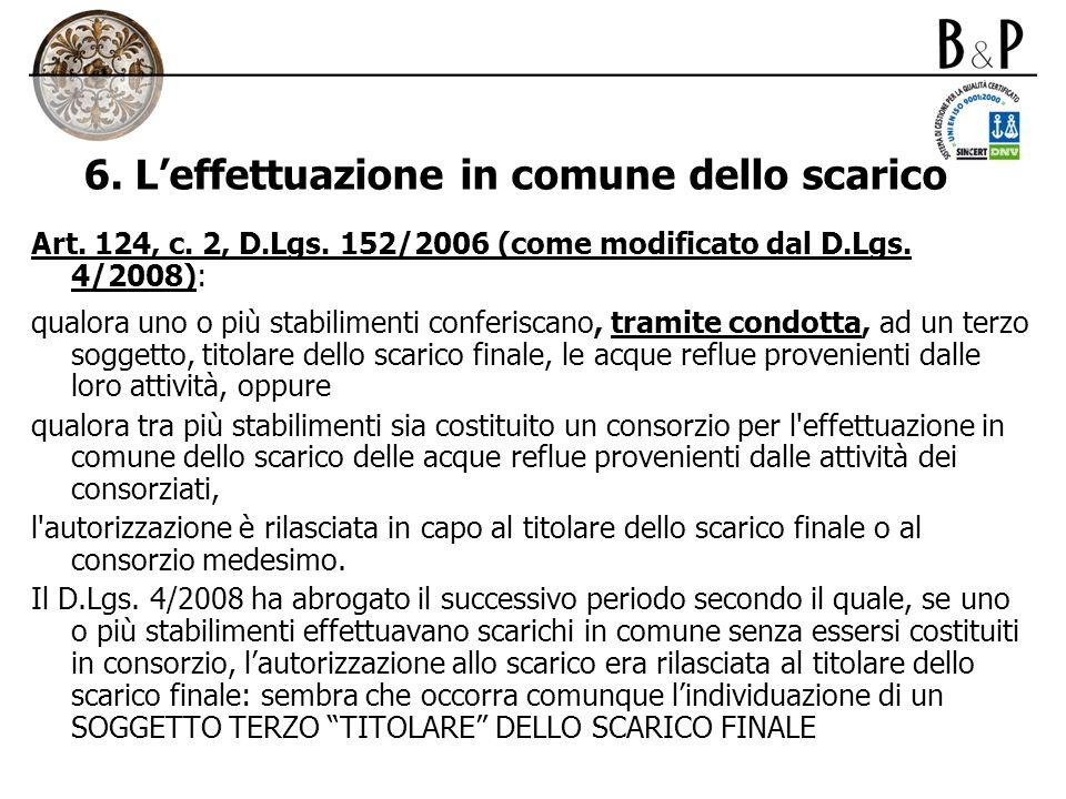 6. Leffettuazione in comune dello scarico Art. 124, c. 2, D.Lgs. 152/2006 (come modificato dal D.Lgs. 4/2008): qualora uno o più stabilimenti conferis