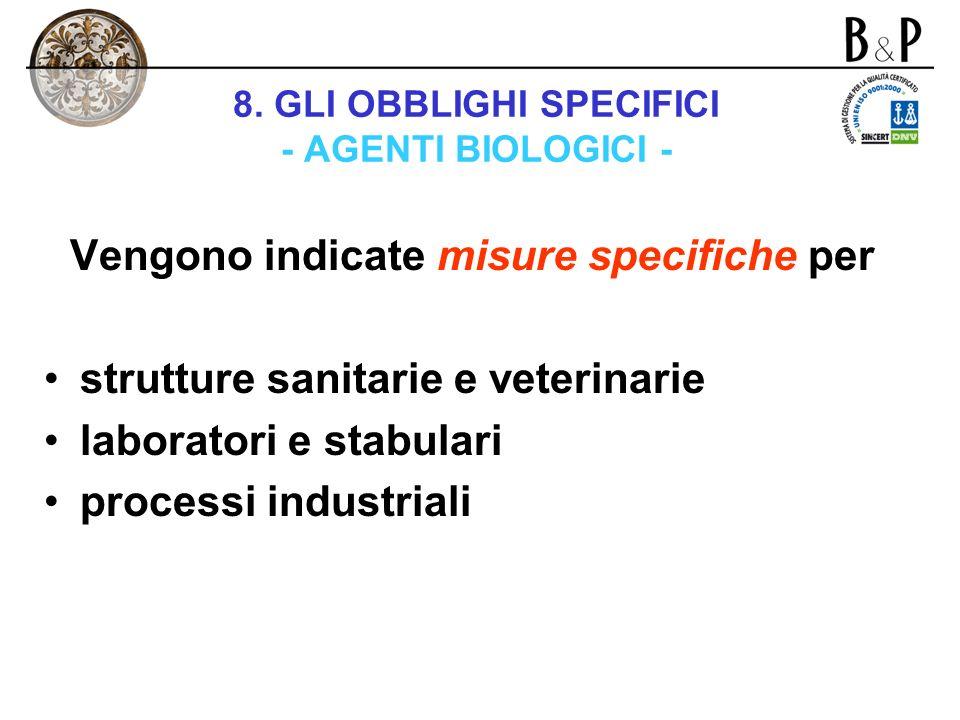 8. GLI OBBLIGHI SPECIFICI - AGENTI BIOLOGICI - Nei casi in cui la valutazione evidenzi rischi per la salute dei lavoratori, il datore di lavoro evita