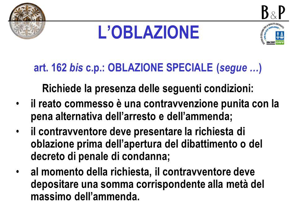LOBLAZIONE art. 162 c.p.: OBLAZIONE COMUNE Modo di estinzione del reato che si applica in presenza delle seguenti condizioni: il reato commesso è una