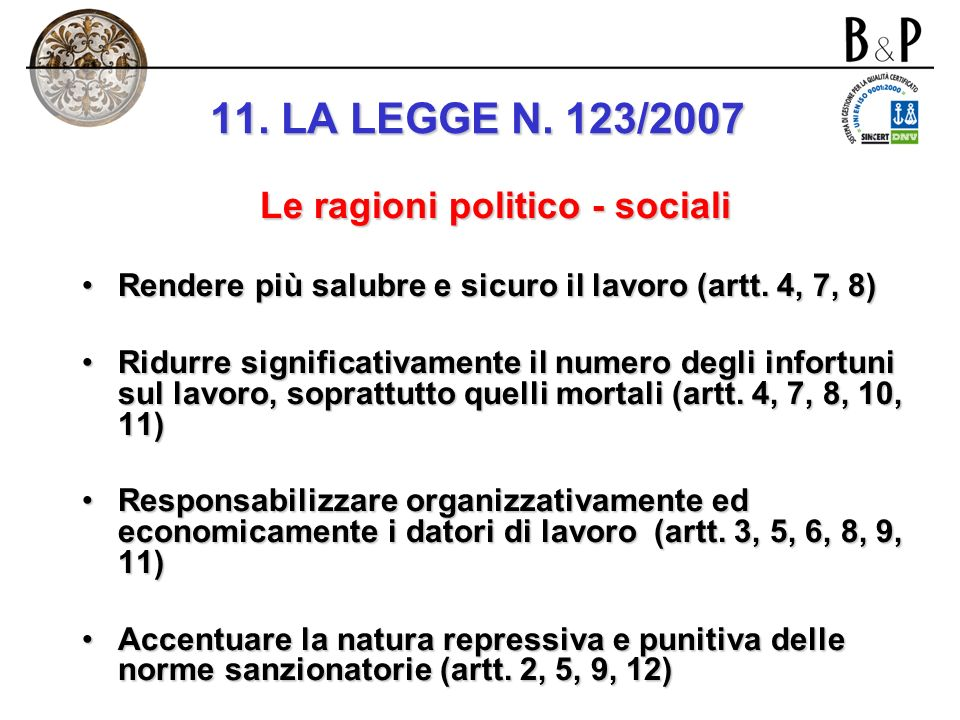 11. LA LEGGE N. 123/2007 Panorama generale Le ragioni e le finalità La struttura Le singole disposizioni cogenti