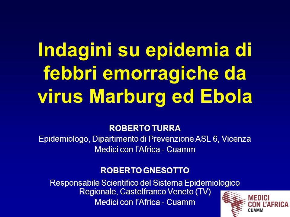 Indagini su epidemia di febbri emorragiche da virus Marburg ed Ebola ROBERTO TURRA Epidemiologo, Dipartimento di Prevenzione ASL 6, Vicenza Medici con
