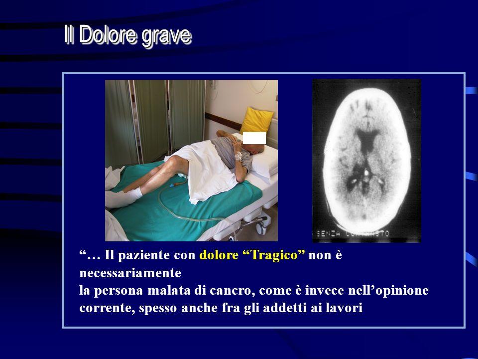 … Il paziente con dolore Tragico non è necessariamente la persona malata di cancro, come è invece nellopinione corrente, spesso anche fra gli addetti