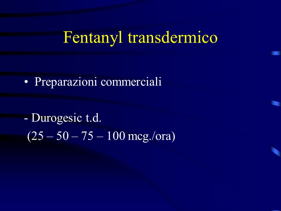 Fentanyl transdermico Preparazioni commerciali - Durogesic t.d. (25 – 50 – 75 – 100 mcg./ora)