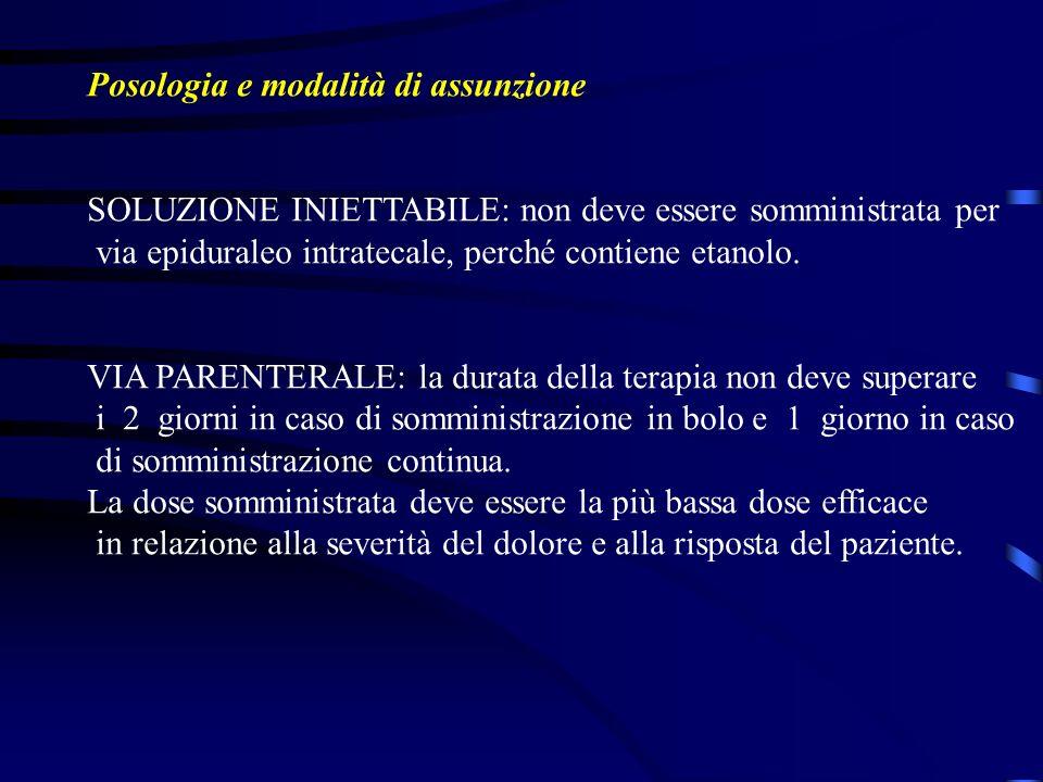 Posologia e modalità di assunzione SOLUZIONE INIETTABILE: non deve essere somministrata per via epiduraleo intratecale, perché contiene etanolo. VIA P
