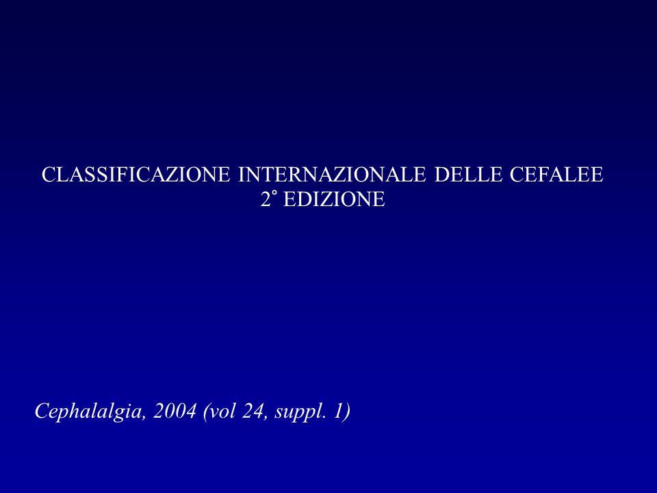 CLASSIFICAZIONE INTERNAZIONALE DELLE CEFALEE 2° EDIZIONE Cephalalgia, 2004 (vol 24, suppl. 1)