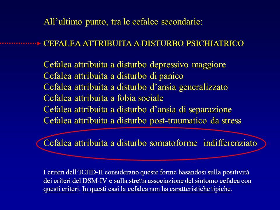1) alcuni tipi di farmaci (antidepressivi triciclici) sono efficaci tanto in una situazione quanto dellaltra 2) a volte nella stessa persona i criteri possono essere soddisfatti o meno a seconda del periodo in cui il caso viene valutato 3) esistono pochi studi sulla familiarità della cefalea di tipo tensivo, per la quale si ipotizza comunque uneredità multifattoriale 4) secondo i criteri ICHD-II la cefalea di tipo tensivo è individuata soprattutto sulla base di criteri di esclusione e viene curata particolarmente la diagnosi differenziale con la cefalea emicranica CEFALEA ATTRIBUITA A DISTURBO PSICHIATRICO è una categoria introdotta con lultima classificazione IHS il confine, soprattutto con le forme di tipo tensivo o miste, è spesso sfumato