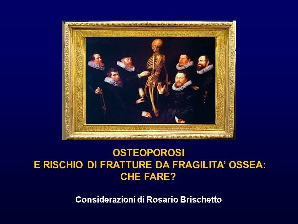 OSTEOPOROSI E RISCHIO DI FRATTURE DA FRAGILITA OSSEA: CHE FARE? Considerazioni di Rosario Brischetto