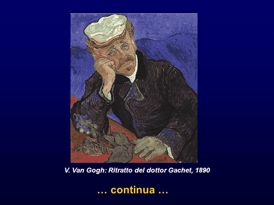 … continua … V. Van Gogh: Ritratto del dottor Gachet, 1890