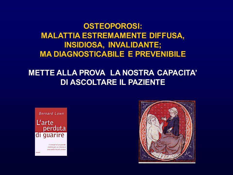 OSTEOPOROSI: MALATTIA ESTREMAMENTE DIFFUSA, INSIDIOSA, INVALIDANTE; MA DIAGNOSTICABILE E PREVENIBILE METTE ALLA PROVA LA NOSTRA CAPACITA DI ASCOLTARE