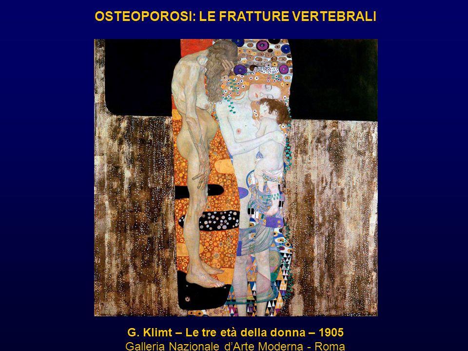 G. Klimt – Le tre età della donna – 1905 Galleria Nazionale dArte Moderna - Roma OSTEOPOROSI: LE FRATTURE VERTEBRALI