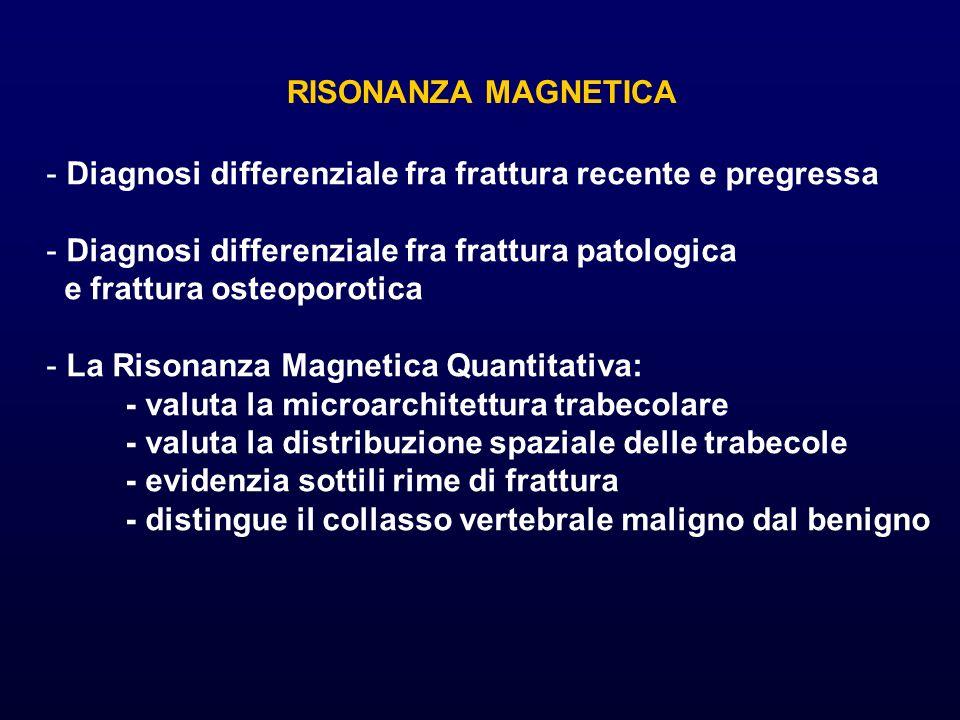 RISONANZA MAGNETICA - Diagnosi differenziale fra frattura recente e pregressa - Diagnosi differenziale fra frattura patologica e frattura osteoporotic