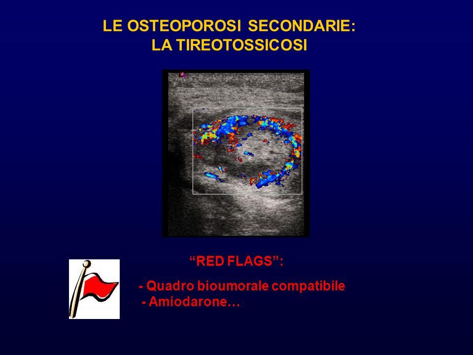 LE OSTEOPOROSI SECONDARIE: LA TIREOTOSSICOSI RED FLAGS: - Quadro bioumorale compatibile - Amiodarone…
