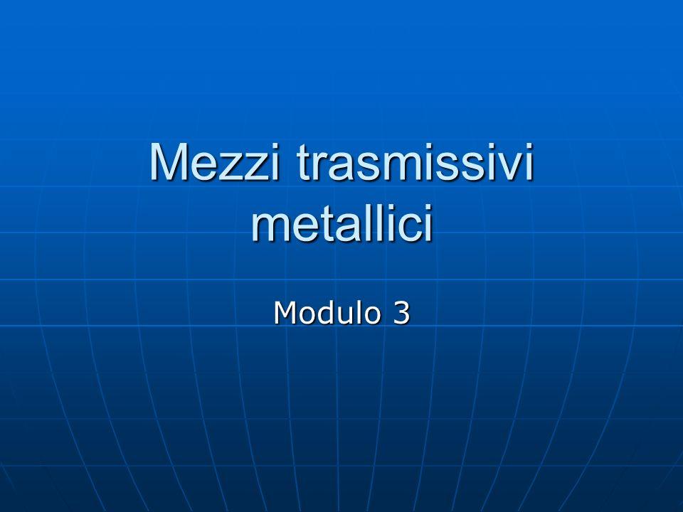 Mezzi trasmissivi metallici Modulo 3