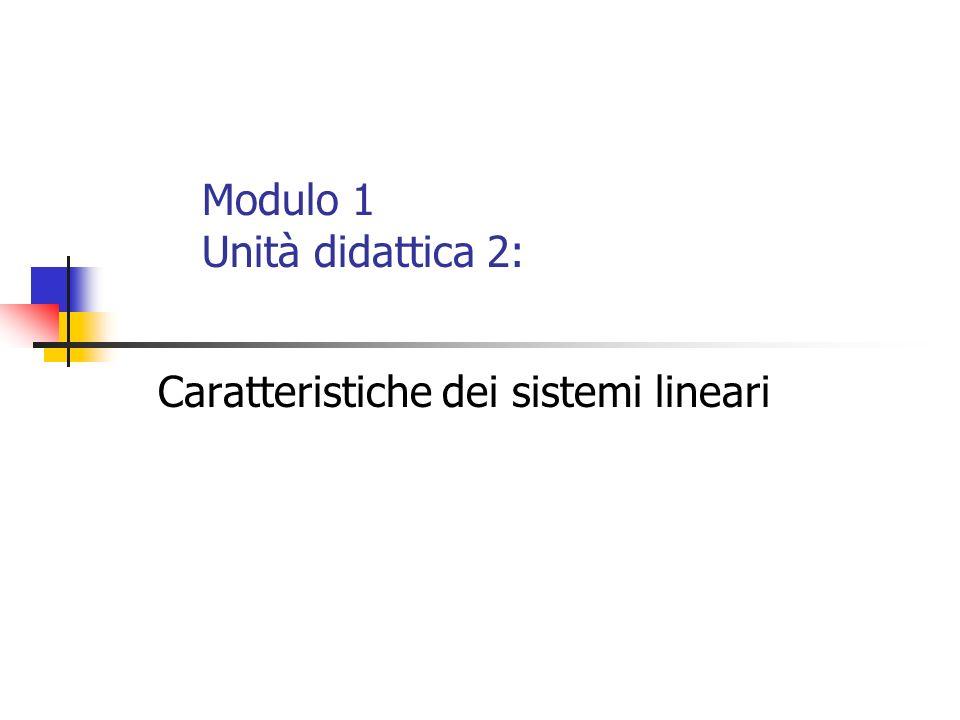 Modulo 1 Unità didattica 2: Caratteristiche dei sistemi lineari