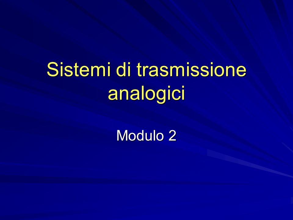 Sistemi di trasmissione analogici Modulo 2