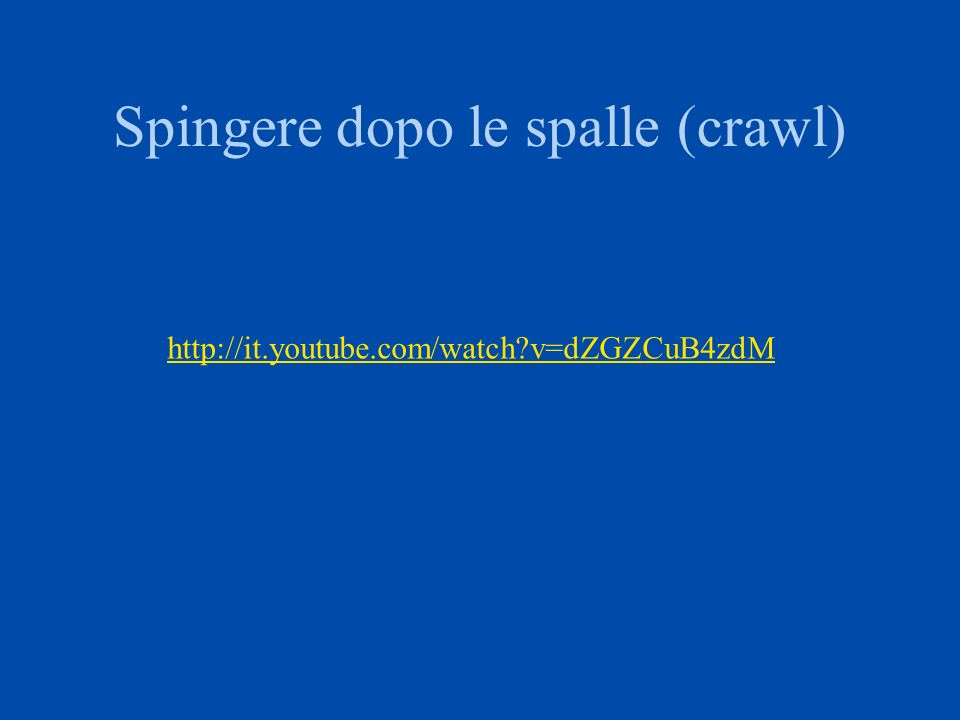 Spingere dopo le spalle (crawl) http://it.youtube.com/watch?v=dZGZCuB4zdM