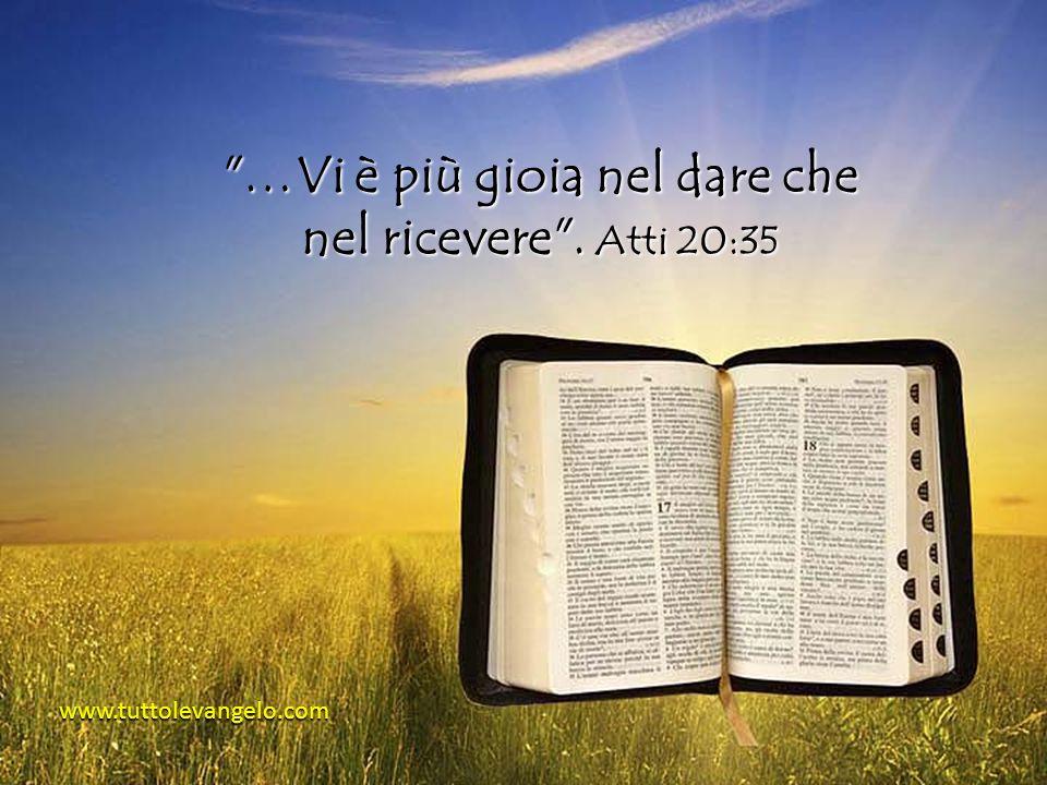 …Vi è più gioia nel dare che nel ricevere . Atti 20:35 www.tuttolevangelo.com