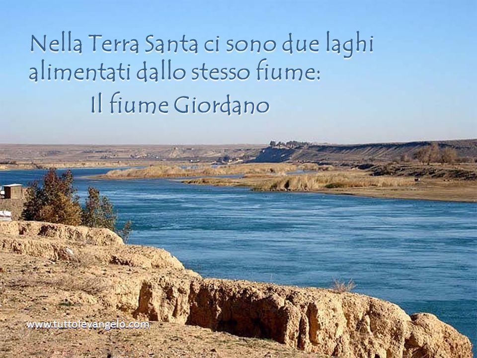 Nella Terra Santa ci sono due laghi alimentati dallo stesso fiume: Il fiume Giordano www.tuttolevangelo.com